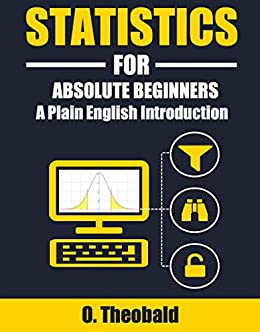 Statistics for Absolute Beginners: A Plain English Introduction by [O. Theobald]