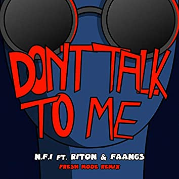 Don't Talk To Me (feat. Riton & Faangs) (Fresh Mode Remix)