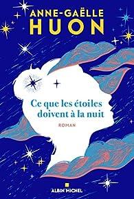 Ce que les étoiles doivent à la nuit par Anne-Gaëlle Huon