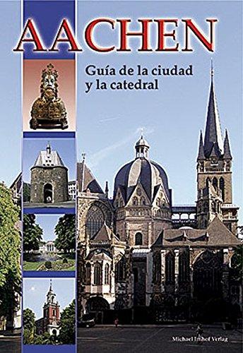 Aachen - Dom- und Stadtführer: Guía de la ciudad y la catedral. Spanische Ausgabe