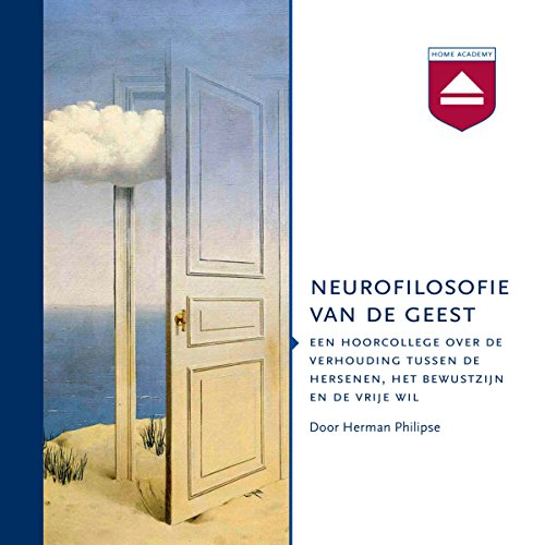 Neurofilosofie van de geest     Een hoorcollege over de verhouding tussen de hersenen, het bewustzijn en de vrije wil              By:                                                                                                                                 Herman Philipse                               Narrated by:                                                                                                                                 Herman Philipse                      Length: 3 hrs and 46 mins     Not rated yet     Overall 0.0