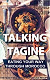 talking tagine: Eating Your Way Through Morocco The most delicious Moroccan Recipes (Instant morrocan Cookbook Everyday Recipes For Affordable Homemade Meals ) (English Edition)