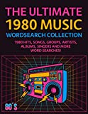 The Ultimate 1980 Music Wordsearch Collection: 1980 Hits, Songs, Groups, Artists, Albums, Singers and More Word Searches!