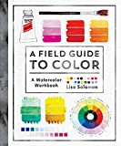 A Field Guide to Color: A Watercolor Workbook