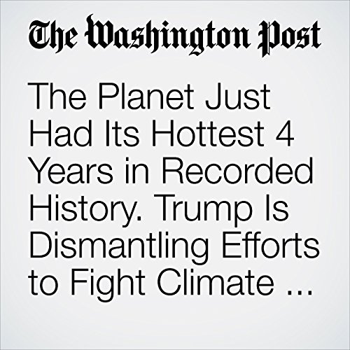 The Planet Just Had Its Hottest 4 Years in Recorded History. Trump Is Dismantling Efforts to Fight Climate Change. copertina