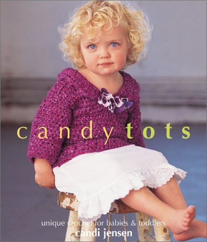 Candy Tots: Unique Crochet for Babies and Toddlers By Candi Jensen