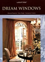 Dream Windows: Historical Perspectives, Classic Designs, Contemporary Creations
