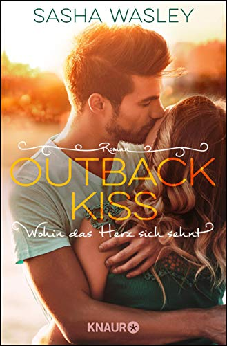 Outback Kiss. Wohin das Herz sich sehnt: Roman (Die Outback-Sisters-Serie 2)