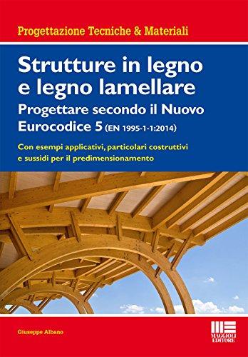 Strutture in legno e legno lamellare. Progettare secondo il nuovo eurocodice 5