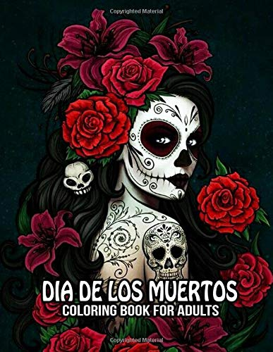 Coloring Book for Adults: Day of the Dead Sugar Skulls Art Skull Dia de Los Muertos 50 Plus Designs for Anti-Stress and Relaxation Single-sided Pages Resist Bleed-Through