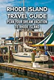 Rhode Island Travel Guide: Plan Your Dream Vacation To Rhode Island: Plan Your Visit With The Guide To Rhode Islands
