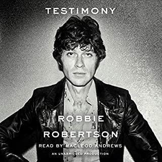 Testimony                   By:                                                                                                                                 Robbie Robertson                               Narrated by:                                                                                                                                 MacLeod Andrews                      Length: 18 hrs and 38 mins     543 ratings     Overall 4.7