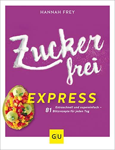 Zuckerfrei Express: Extra schnell und super einfach – 81 Blitzrezepte für jeden Tag (GU Diät&Gesundheit)