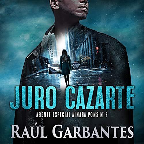 Juro cazarte [Swear to Hunt You]: Un thriller policíaco [A Police Thriller]