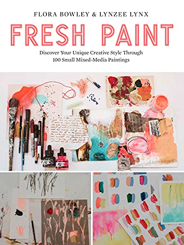 Fresh Paint: Discover Your Unique Creative Style Through 100 Small Mixed-Media Paintings (English Edition)