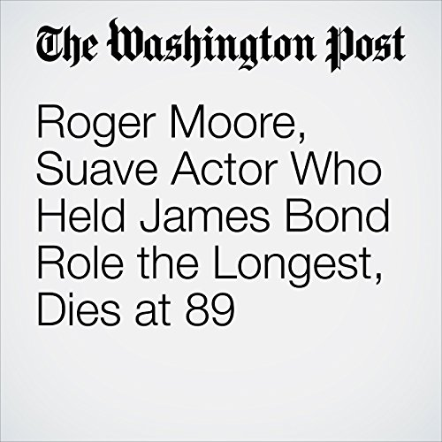Roger Moore, Suave Actor Who Held James Bond Role the Longest, Dies at 89 copertina