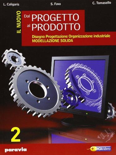 Il nuovo dal progetto al prodotto. Per gli Ist. Tecnici industriali. Con espansione online (Vol. 2)
