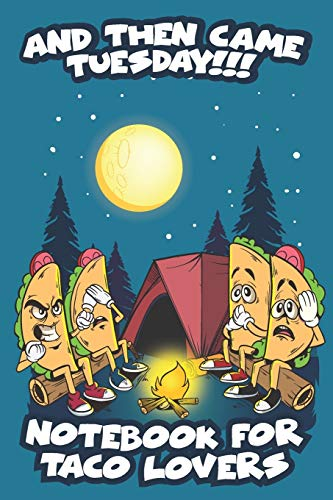 """And Then Came Tuesday!!! Notebook For Taco Lovers: 120 Blank Lined Pages - 6\""""x 9\"""" Notebook With Matte Cover and Funny Tacos telling Campfire Stories On The Cover. Cute Gift Idea For Taco Lovers"""