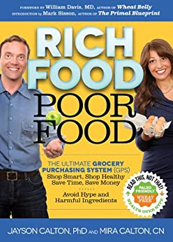 Rich Food Poor Food: The Ultimate Grocery Purchasing System (GPS) by [Mira Calton, Jayson Calton, William Davis, Mark Sisson]