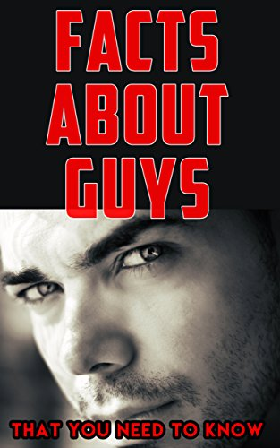 Facts About Guys (That You Need to Know): What They Love. Things They Hate. How to Tell a Guy Likes You. Does He Love Me? Psychology. Facts about Men to ... Mind. Relationship Tips. (English Edition)