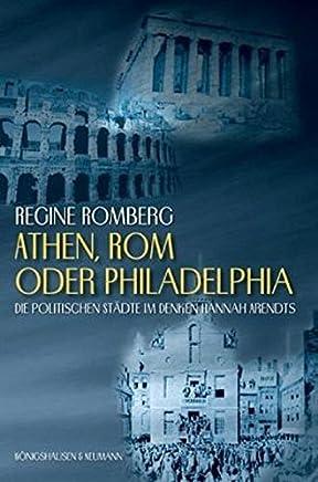 Athen, Rom oder Philadelphia?: Die politischen Städte im Denken Hannah Arendts