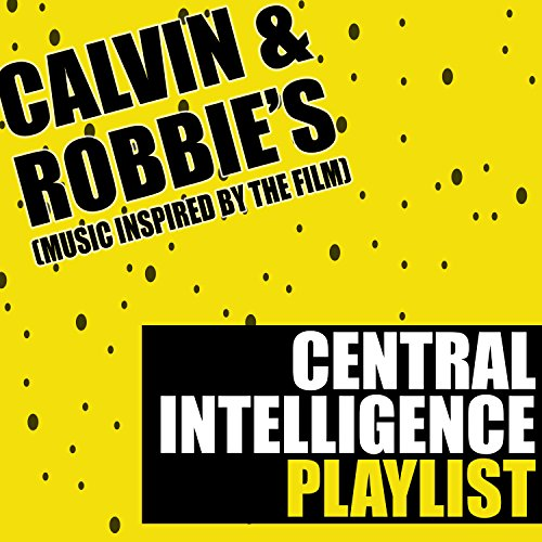 Calvin & Robbie's Central Intelligence Playlist (Music Inspired by the Film) [Explicit]