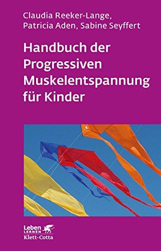 Handbuch der Progressiven Muskelentspannung für Kinder (Leben lernen)