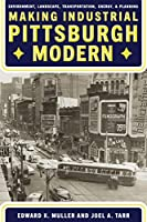 Making Industrial Pittsburgh Modern: Environment, Landscape, Transportation, Energy, and Planning