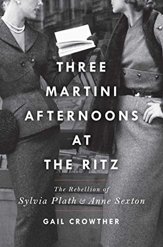 Three-Martini Afternoons at the Ritz: The Rebellion of Sylvia Plath & Anne Sexton (English Edition)