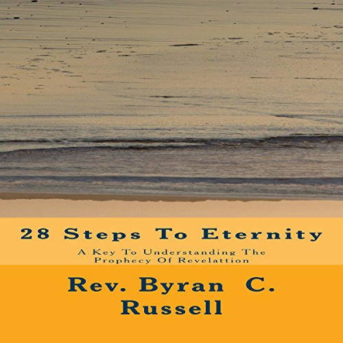 28 Steps to Eternity     A Key to Understanding the Prophecy of Revelattion              By:                                                                                                                                 Rev. Byran C. Russell                               Narrated by:                                                                                                                                 George Utley                      Length: 6 hrs and 2 mins     Not rated yet     Overall 0.0