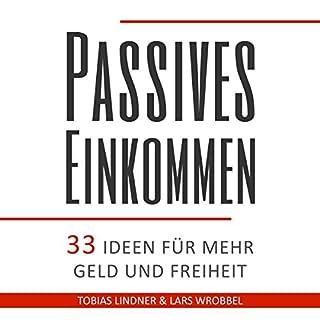 Passives Einkommen: 33 Ideen für mehr Geld und Freiheit                   Autor:                                                                                                                                 Lars Wrobbel,                                                                                        Tobias Lindner                               Sprecher:                                                                                                                                 Lars Wrobbel                      Spieldauer: 2 Std. und 56 Min.     479 Bewertungen     Gesamt 3,5
