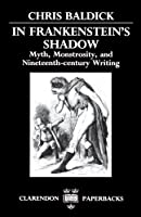 In Frankenstein's Shadow: Myth, Monstrosity, and Nineteenth-Century Writing (Clarendon Paperbacks) by Chris Baldick(1990-08-09)