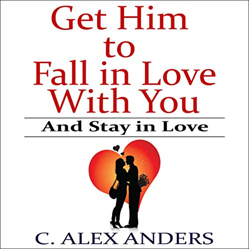 Get Him to Fall in Love With You: And Stay in Love  By  cover art