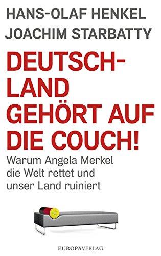 Deutschland gehört auf die Couch: Warum Angela Merkel die Welt rettet und unser Land ruiniert