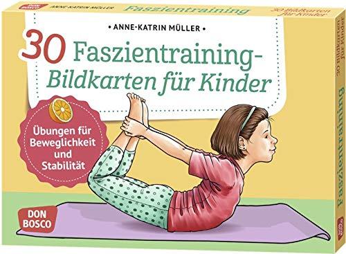 30 Faszientraining-Bildkarten für Kinder. Übungen für Beweglichkeit und Stabilität: bungen fr Beweglichkeit und Stabilitt (Körperarbeit und innere Balance. 30 Ideen auf Bildkarten)