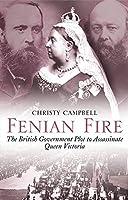 Fenian Fire: The British Government Plot to Assassinate Queen Victoria