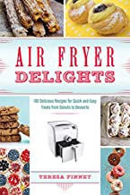 Air Fryer Delights: 100 Delicious Recipes for Quick-and-Easy Treats From Donuts to Desserts