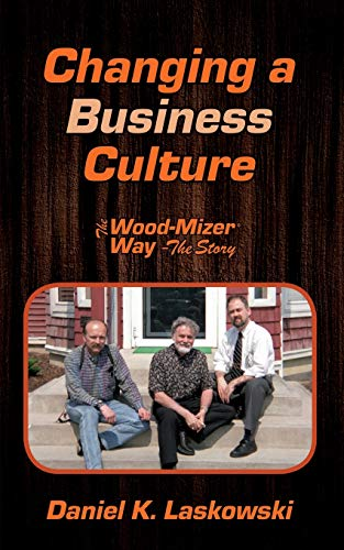 The Wood-Mizer Way -- The Story: Changing a Business Culture -  Laskowski, Daniel K, Paperback
