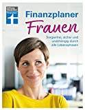 Finanzplaner für Frauen: Sorgenfrei, sicher und unabhängig durch alle Lebensphasen – Altersvorsorge und Steuerersparnis von Stiftung Warentest