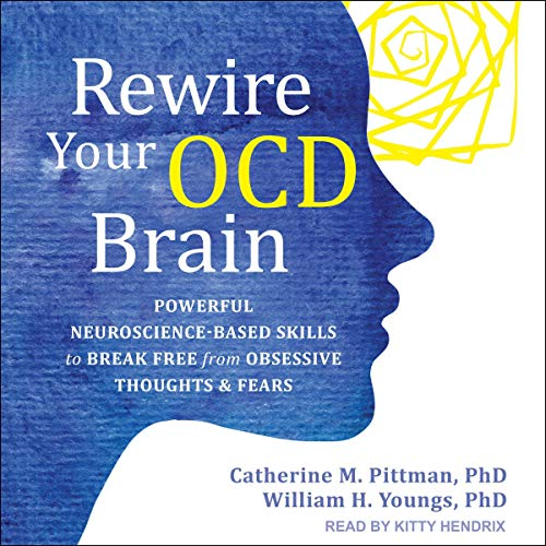 Rewire Your OCD Brain Audiobook By Catherine M. Pittman PhD, William H. Youngs PhD cover art