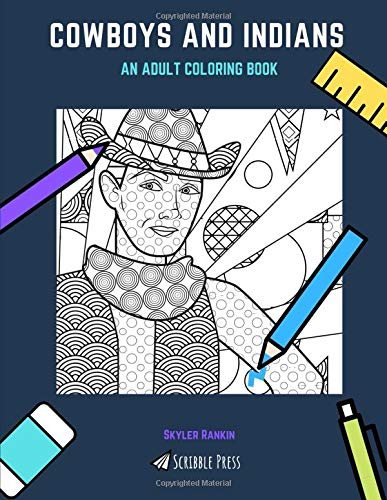 COWBOYS AND INDIANS: AN ADULT COLORING BOOK: A Cowboys & Indians Coloring Book For Adults