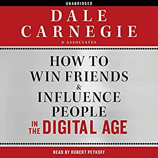 How to Win Friends and Influence People in the Digital Age                   By:                                                                                                                                 Dale Carnegie & Associates                               Narrated by:                                                                                                                                 Robert Petkoff                      Length: 7 hrs and 6 mins     3,951 ratings     Overall 4.5