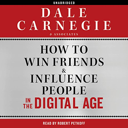 How to Win Friends and Influence People in the Digital Age                   By:                                                                                                                                 Dale Carnegie & Associates                               Narrated by:                                                                                                                                 Robert Petkoff                      Length: 7 hrs and 6 mins     459 ratings     Overall 4.4