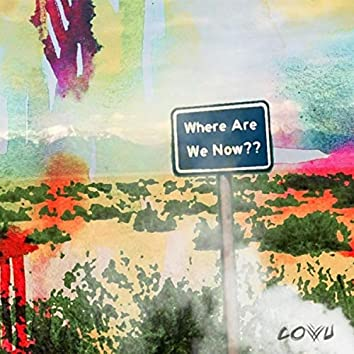 Where Are We Now??