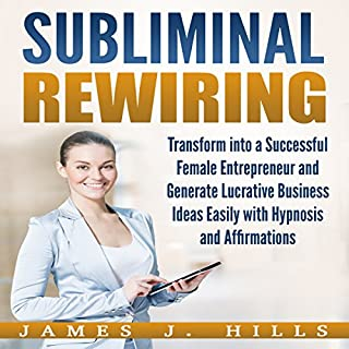 Subliminal Rewiring: Transform into a Successful Female Entrepreneur and Generate Lucrative Business Ideas Easily with Hypnosis and Affirmations cover art