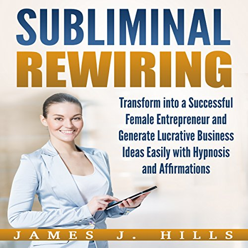 Subliminal Rewiring: Transform into a Successful Female Entrepreneur and Generate Lucrative Business Ideas Easily with Hypnosis and Affirmations audiobook cover art