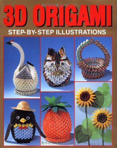 3D Origami: Step-by-step Illustrations (3d Origami Series)