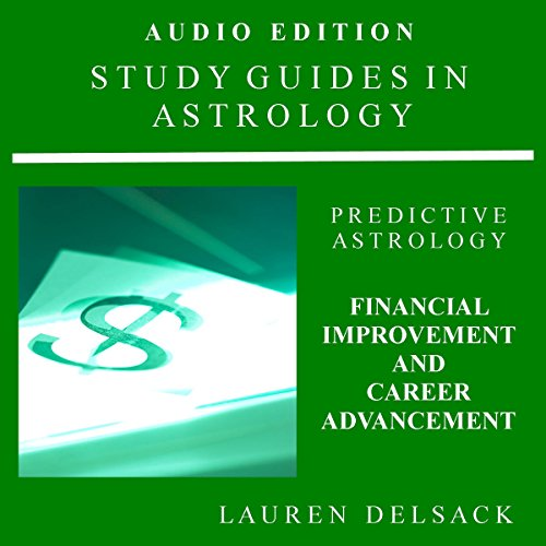 Study Guides in Astrology: Predictive Astrology - Financial Improvement and Career Advancement cover art
