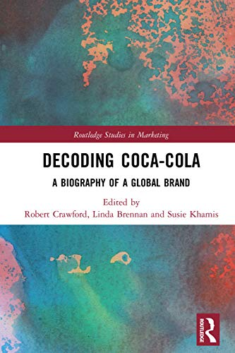 Decoding Coca-Cola: A Biography of a Global Brand (Routledge Studies in Marketing) (English Edition)