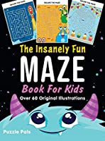 The Insanely Fun Maze Book For Kids: Over 60 Original Illustrations With Space, Underwater, Jungle, Food, Monster, and Robot Themes